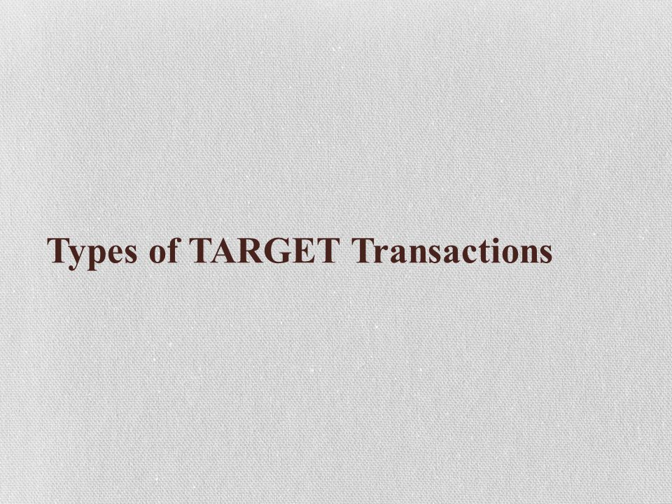 Types of TARGET Transactions