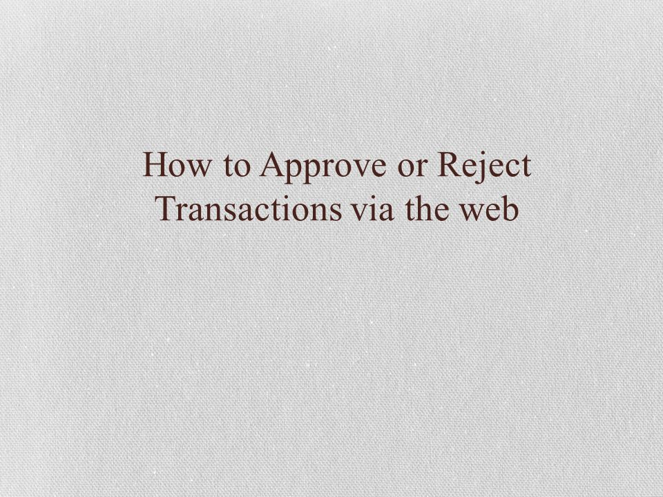 How to Approve or Reject Transactions via the web