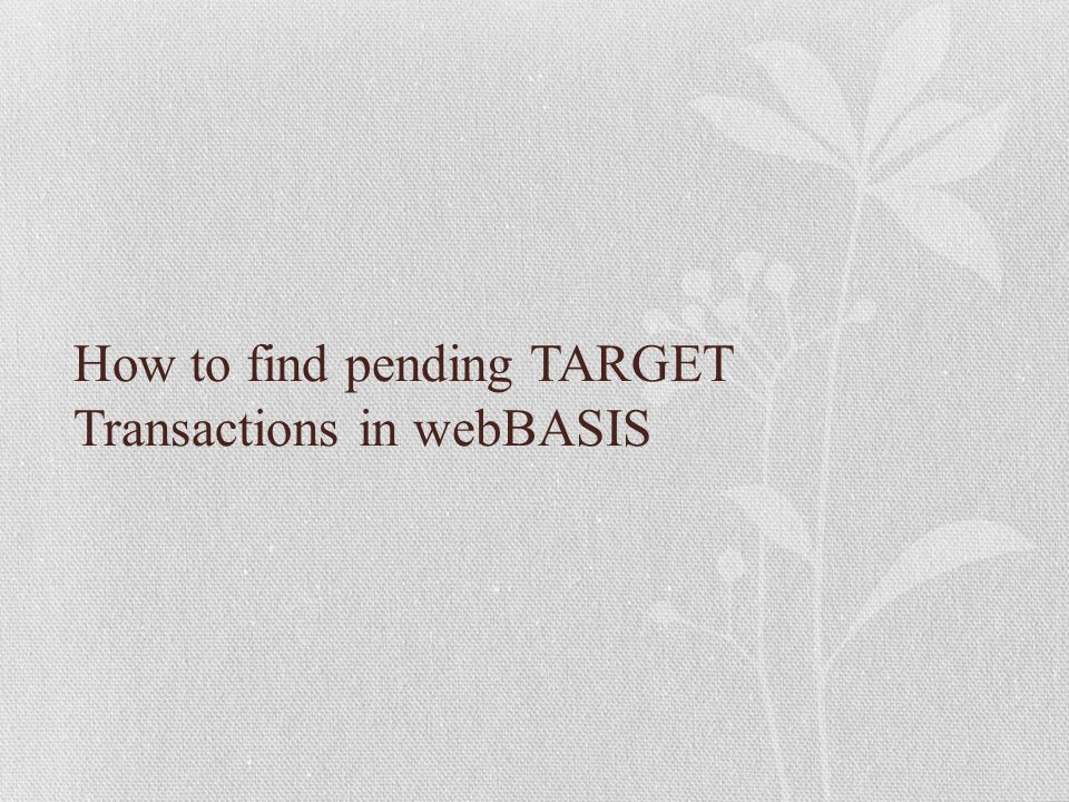 How to find pending TARGET Transactions in webBASIS