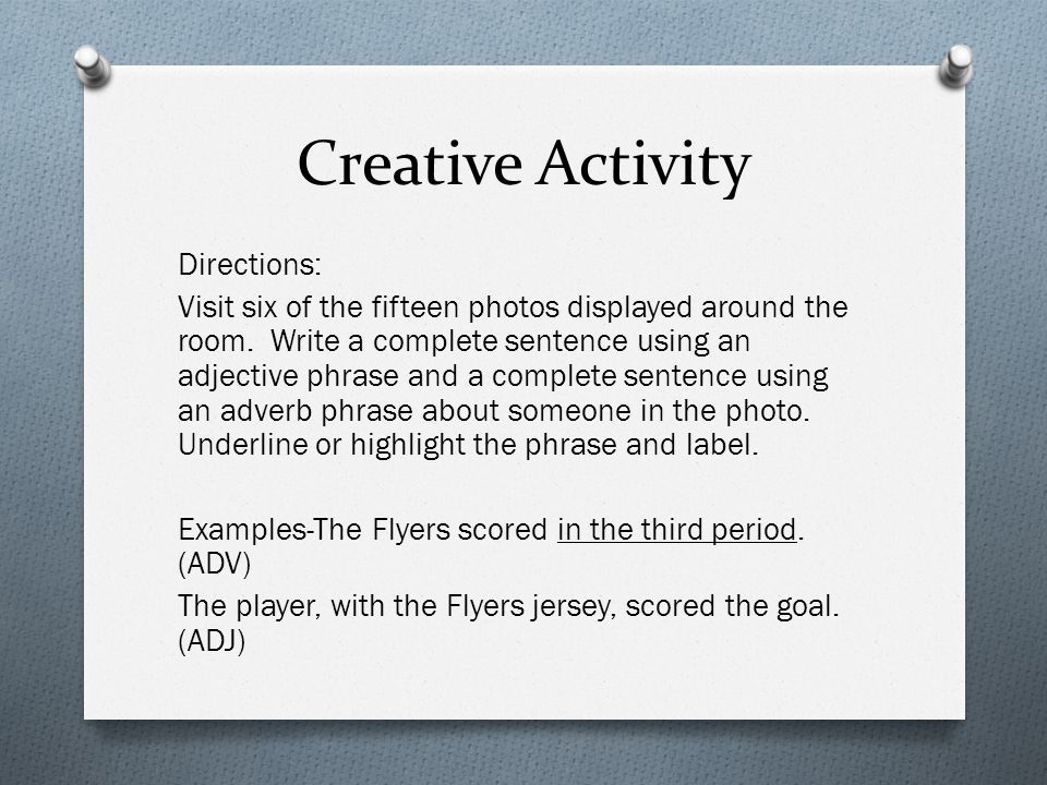 Creative Activity Directions: Visit six of the fifteen photos displayed around the room. Write a complete sentence using an adjective phrase and a com