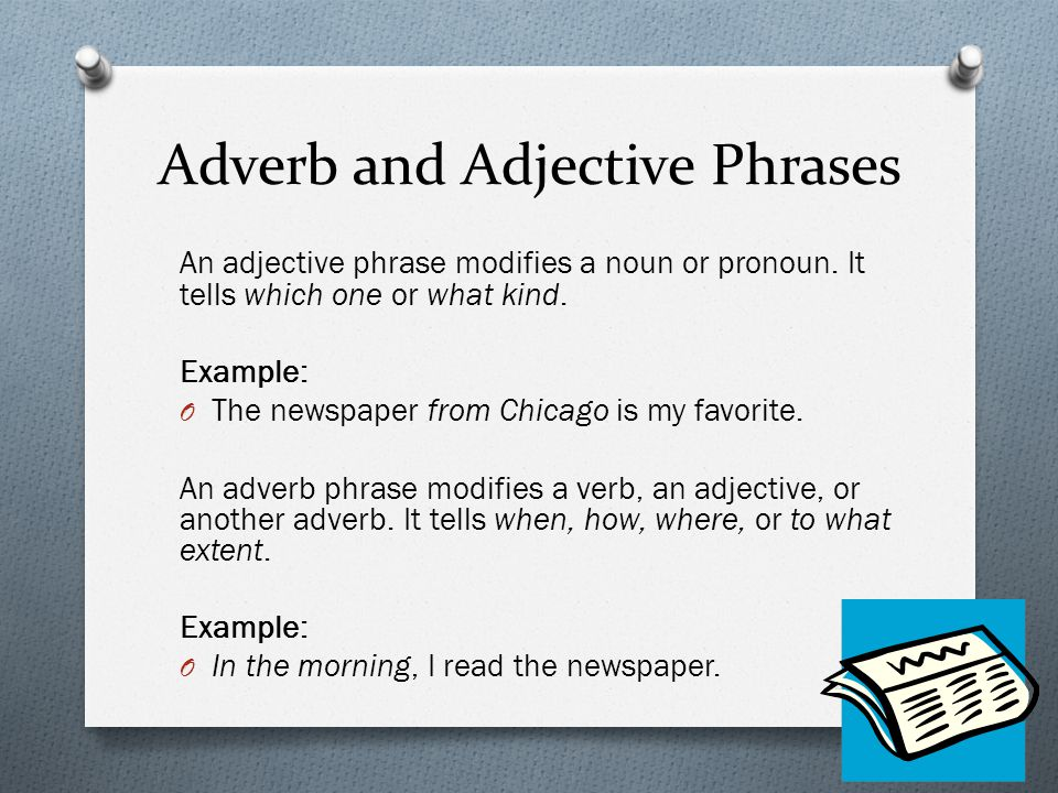Adverb and Adjective Phrases An adjective phrase modifies a noun or pronoun.