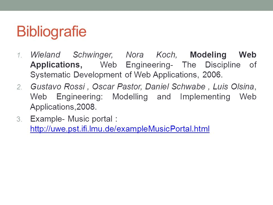 Bibliografie 1. Wieland Schwinger, Nora Koch, Modeling Web Applications, Web Engineering- The Discipline of Systematic Development of Web Applications