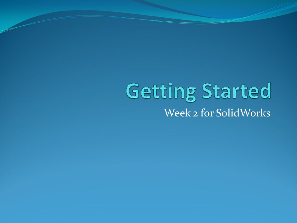 Week 2 for SolidWorks
