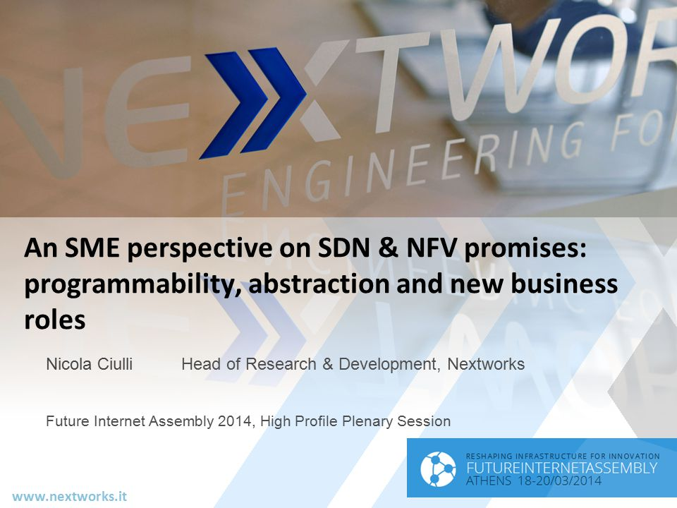 www.nextworks.it An SME perspective on SDN & NFV promises: programmability, abstraction and new business roles Nicola CiulliHead of Research & Develop