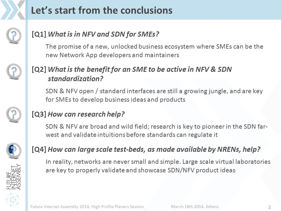 Future Internet Assembly 2014, High Profile Plenary SessionMarch 18th 2014, Athens Let's start from the conclusions [Q1] What is in NFV and SDN for SM