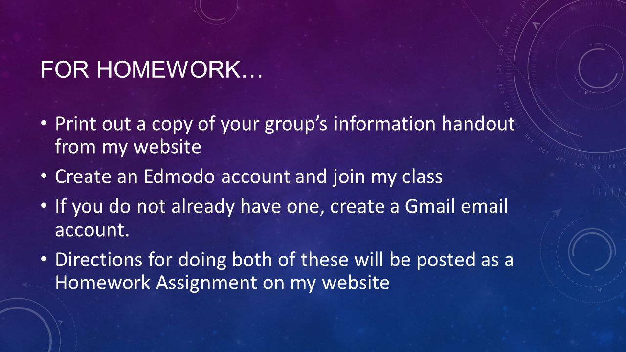 FOR HOMEWORK… Print out a copy of your group's information handout from my website Create an Edmodo account and join my class If you do not already have one, create a Gmail email account.