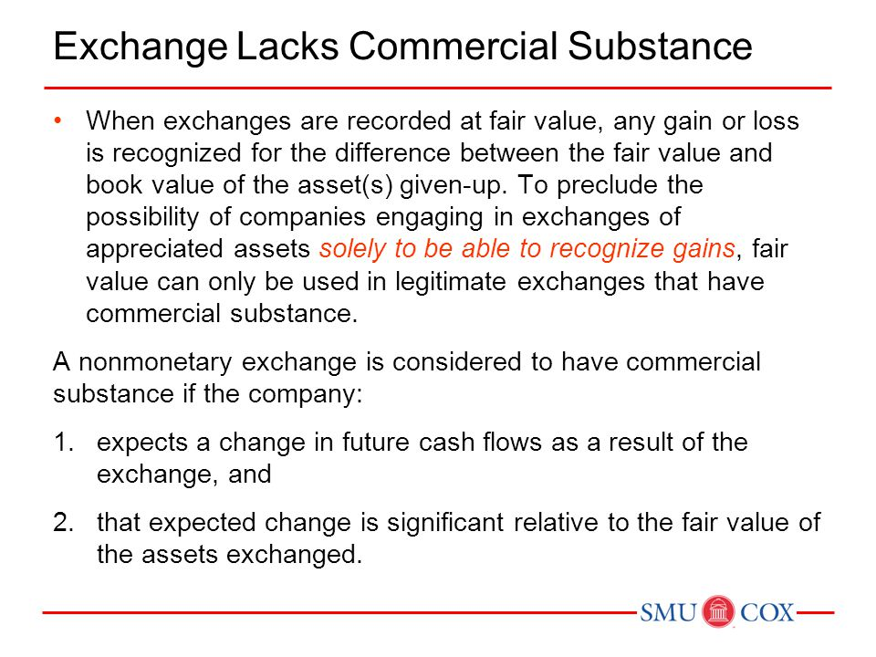 Exchange Lacks Commercial Substance When exchanges are recorded at fair value, any gain or loss is recognized for the difference between the fair valu
