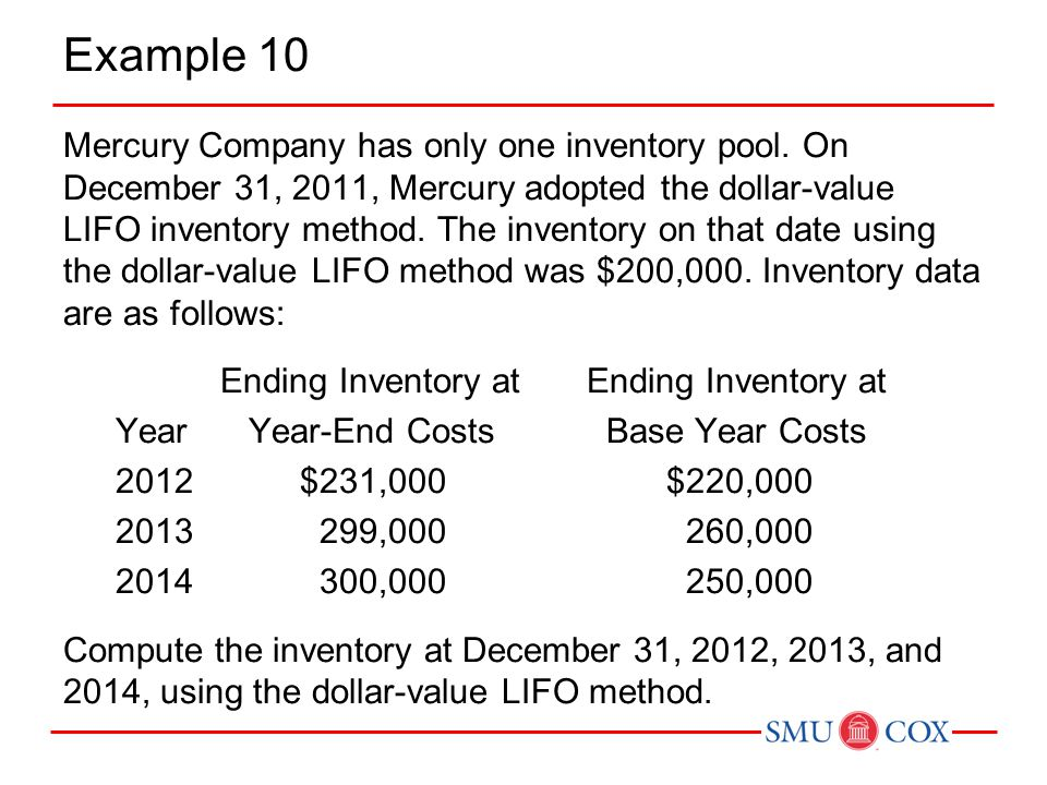 Example 10 Mercury Company has only one inventory pool. On December 31, 2011, Mercury adopted the dollar-value LIFO inventory method. The inventory on