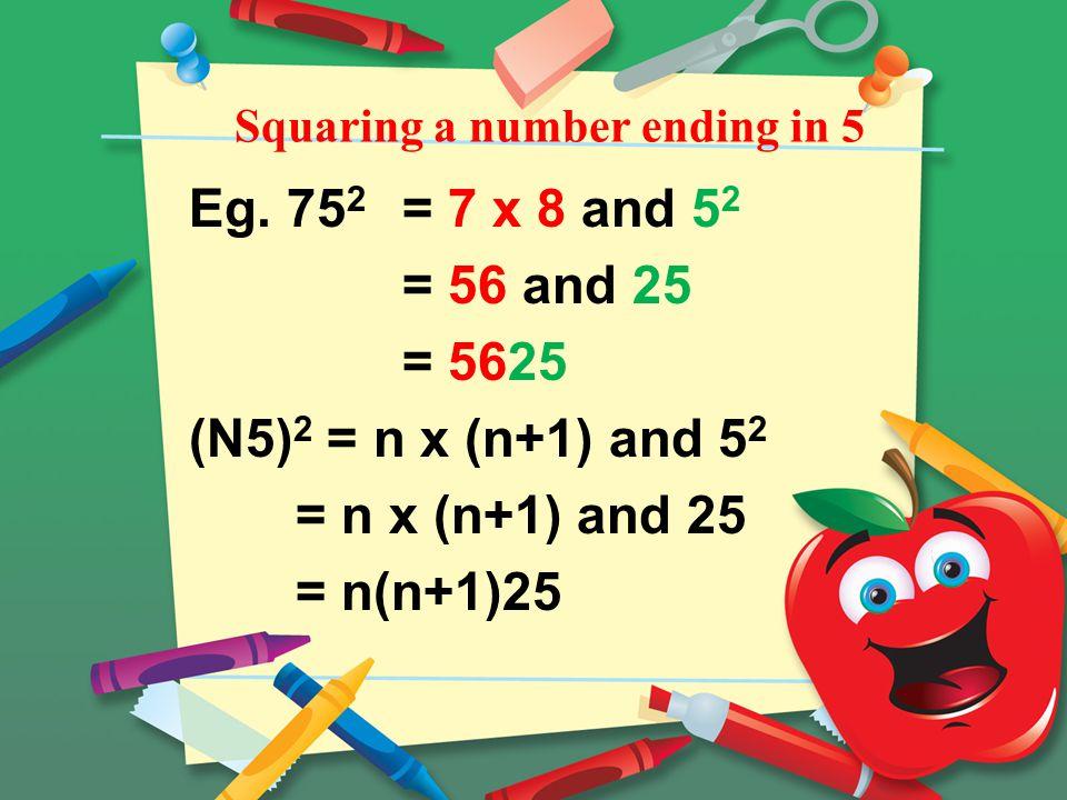 Squaring a number ending in 5 Eg.
