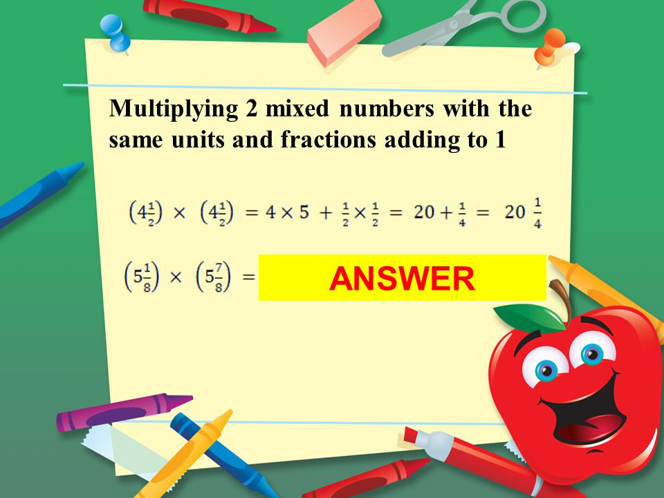 Multiplying 2 mixed numbers with the same units and fractions adding to 1 ANSWER