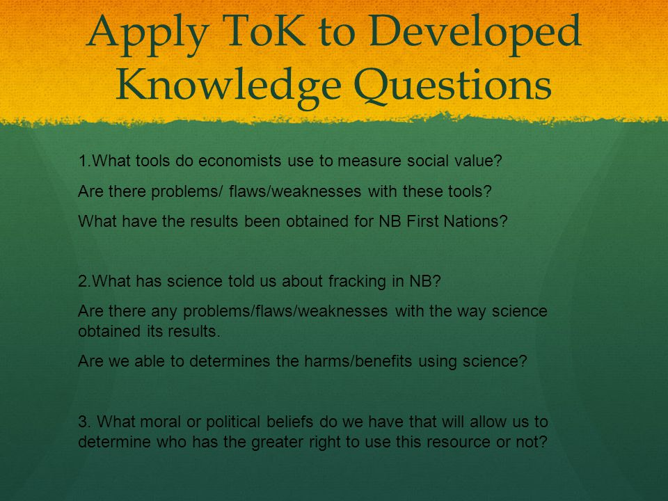 Apply ToK to Developed Knowledge Questions 1.What tools do economists use to measure social value? Are there problems/ flaws/weaknesses with these too