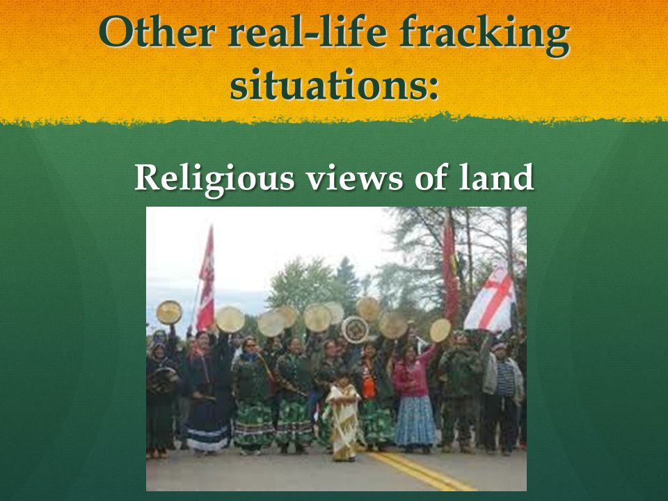 Other real-life fracking situations: Religious views of land