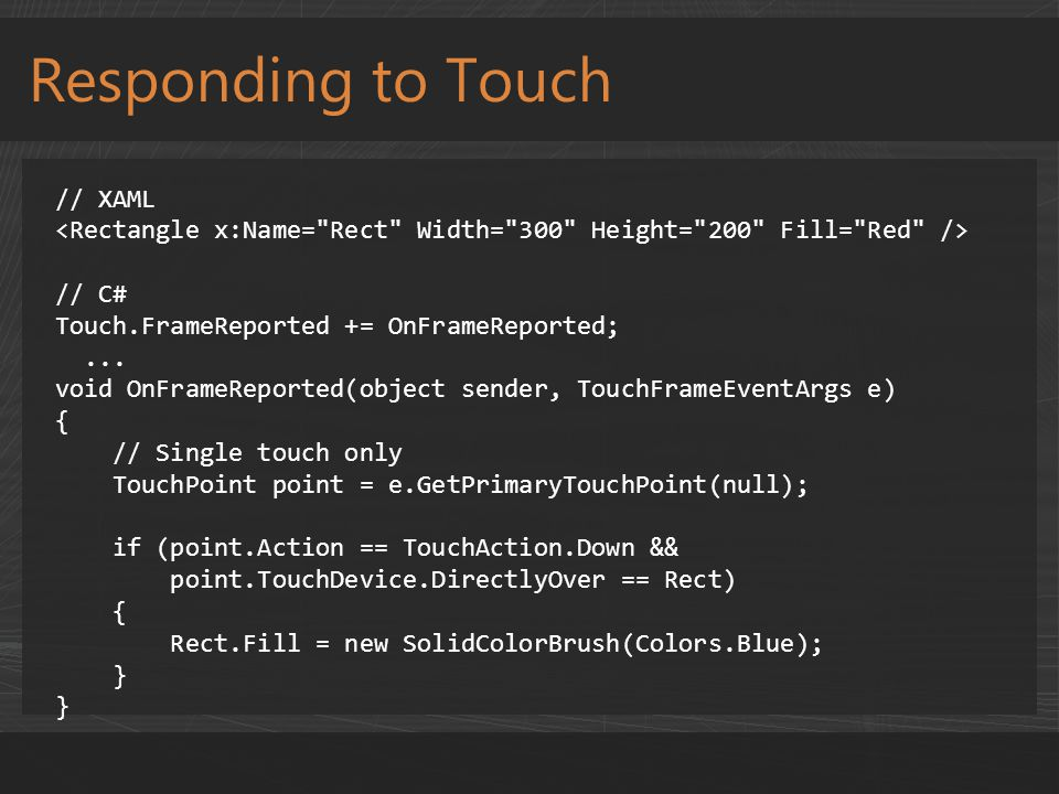 Responding to Touch // XAML // C# Touch.FrameReported += OnFrameReported;...