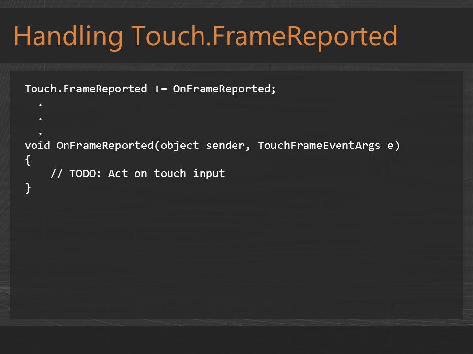 Handling Touch.FrameReported Touch.FrameReported += OnFrameReported;.