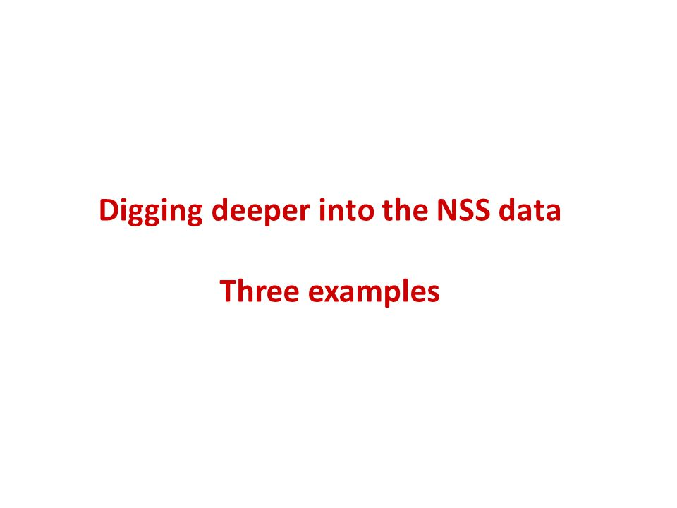 Digging deeper into the NSS data Three examples