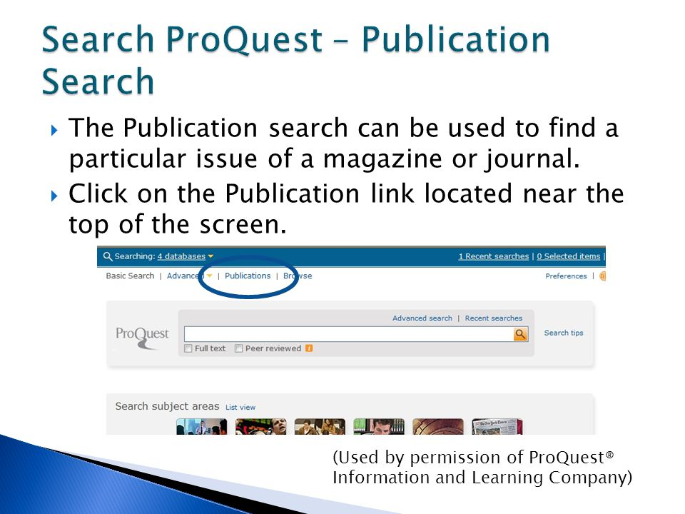  The Publication search can be used to find a particular issue of a magazine or journal.