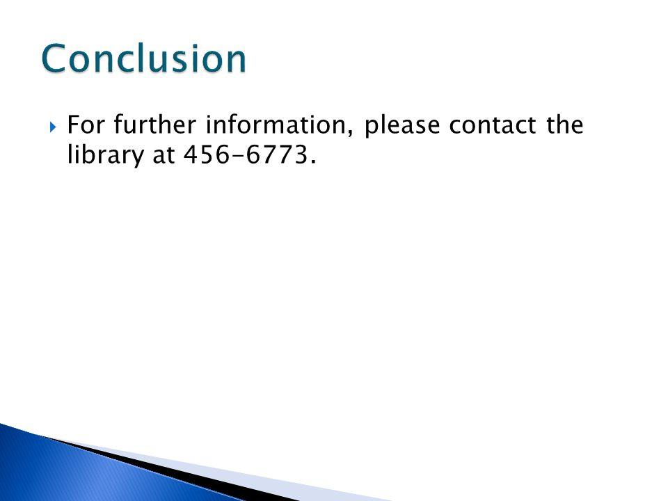  For further information, please contact the library at 456-6773.