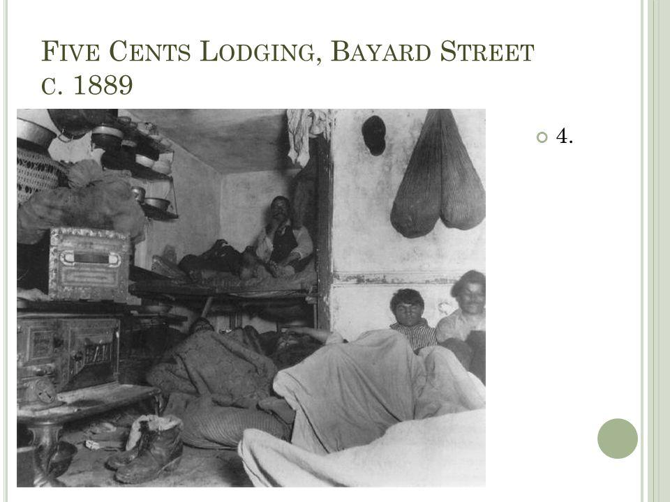 F IVE C ENTS L ODGING, B AYARD S TREET C. 1889 4.