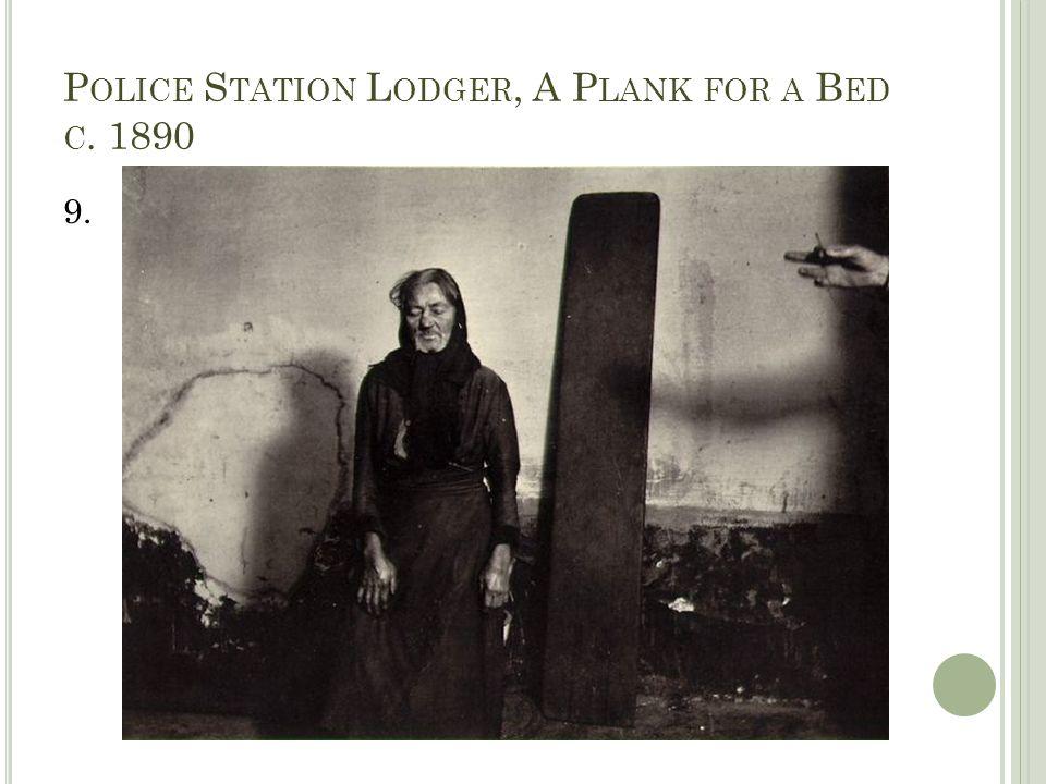 P OLICE S TATION L ODGER, A P LANK FOR A B ED C. 1890 9.