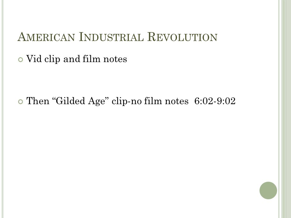 A MERICAN I NDUSTRIAL R EVOLUTION Vid clip and film notes Then Gilded Age clip-no film notes 6:02-9:02