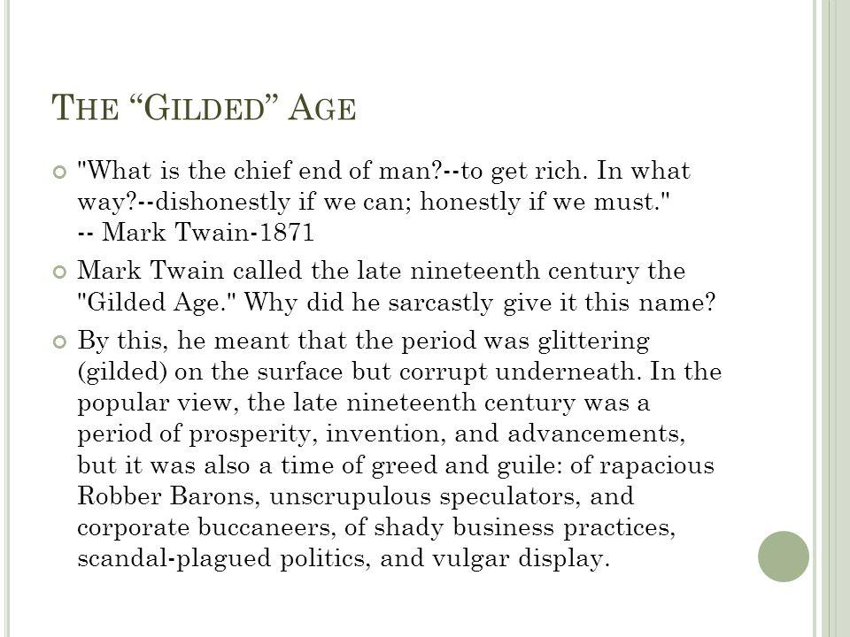 T HE G ILDED A GE What is the chief end of man?--to get rich.