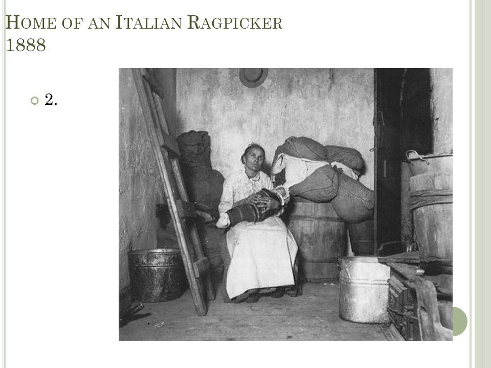 H OME OF AN I TALIAN R AGPICKER 1888 2.