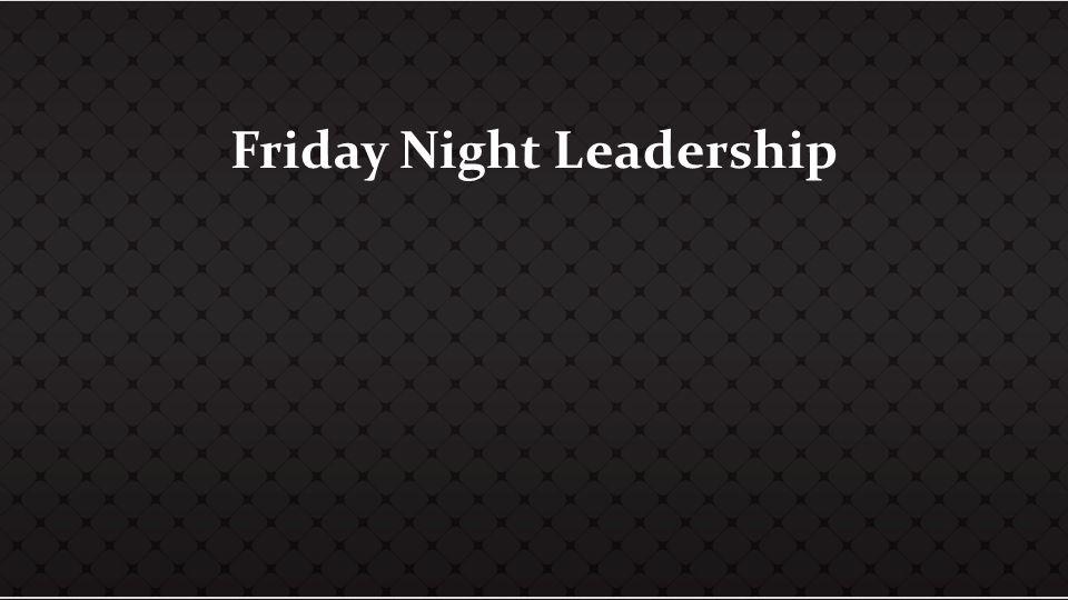 Friday Night Leadership