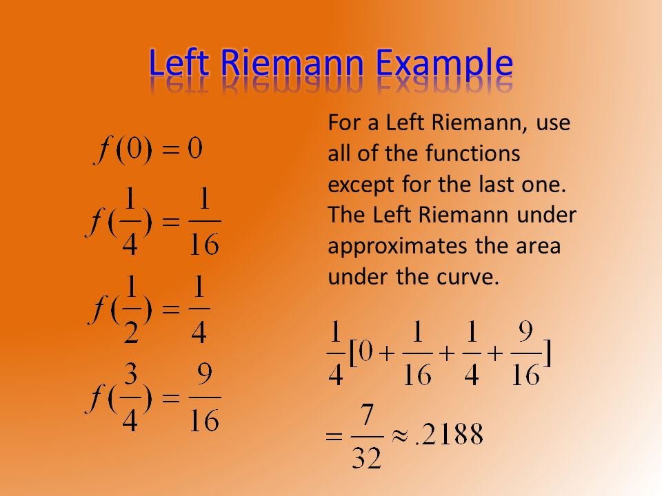 For a Left Riemann, use all of the functions except for the last one.