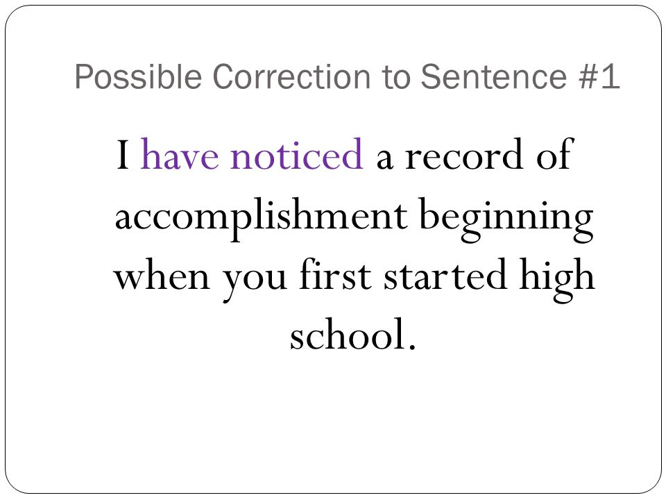 Possible Correction to Sentence #1 I have noticed a record of accomplishment beginning when you first started high school.