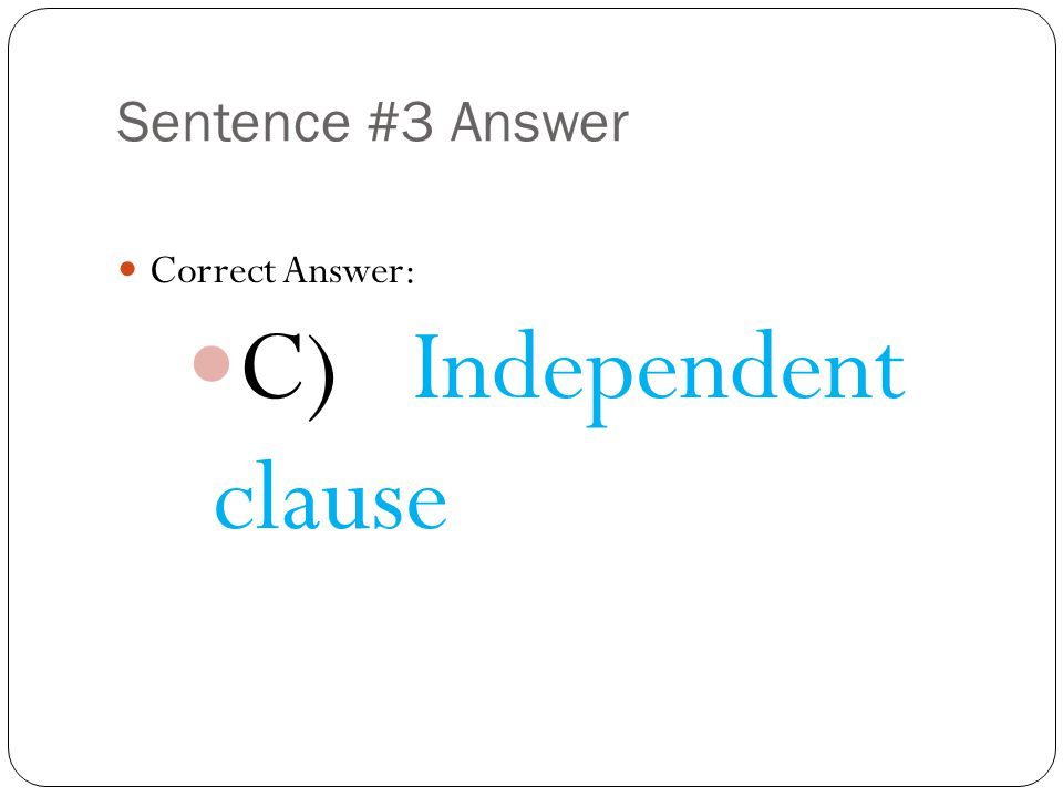 Sentence #3 Answer Correct Answer: C) Independent clause