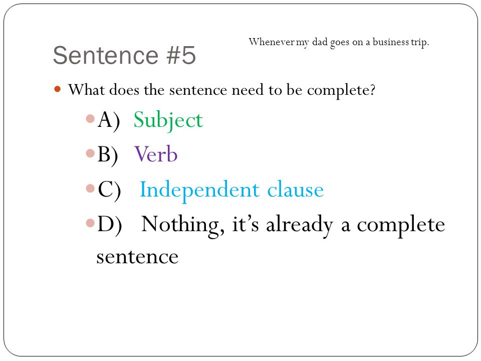 Sentence #5 What does the sentence need to be complete.