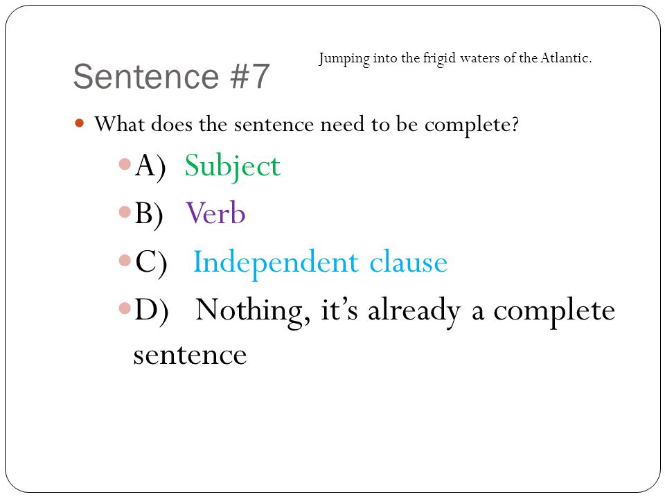 Sentence #7 What does the sentence need to be complete.
