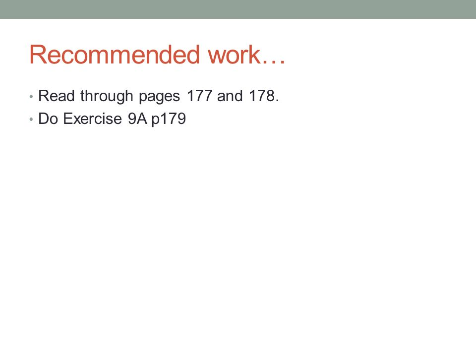 Recommended work… Read through pages 177 and 178. Do Exercise 9A p179