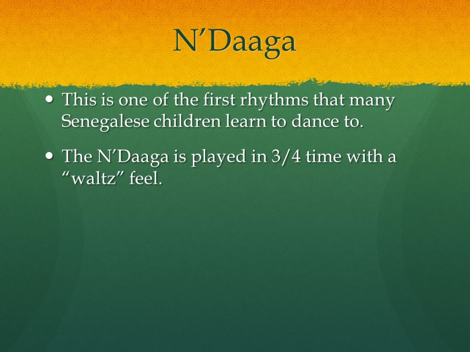 N'Daaga This is one of the first rhythms that many Senegalese children learn to dance to. This is one of the first rhythms that many Senegalese childr
