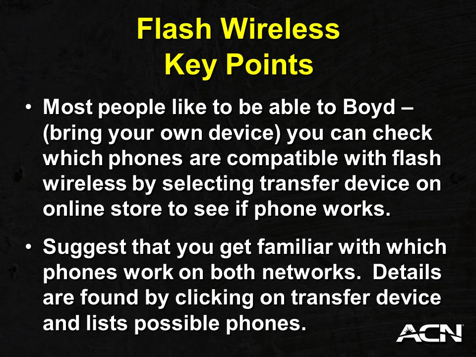 Flash Wireless Flash wireless - Verizon devices support 3G, a little bit more limited on devices right now but will grow in the future.