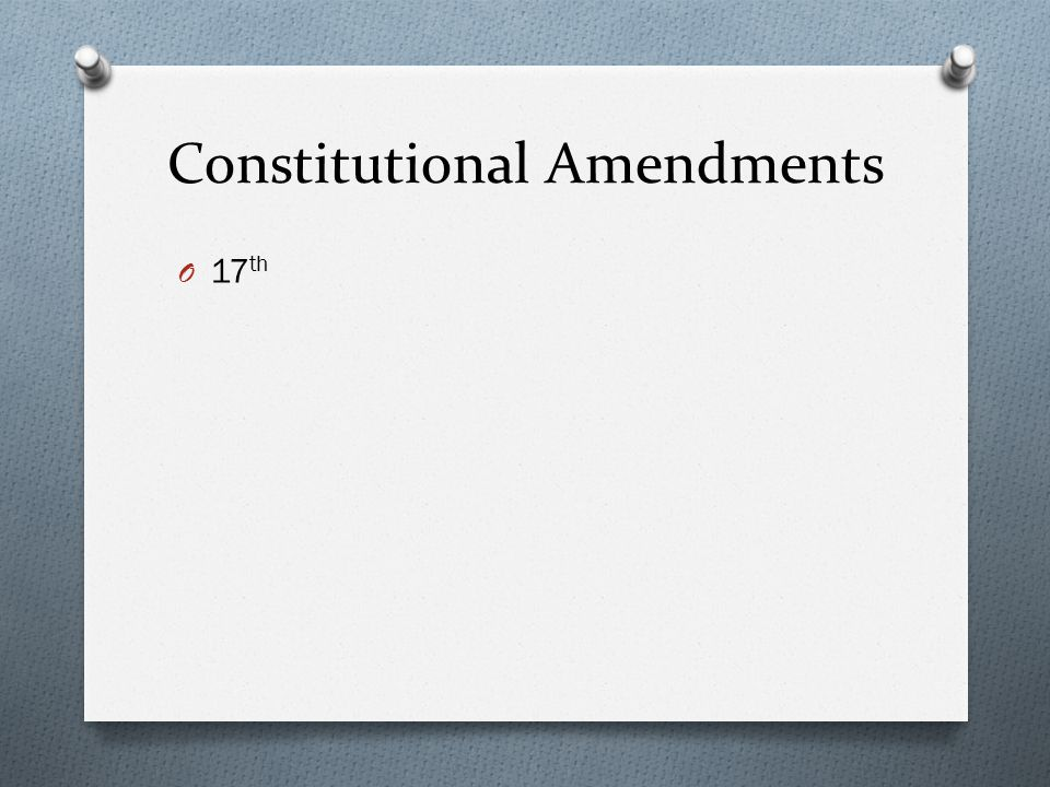 Constitutional Amendments O 17 th