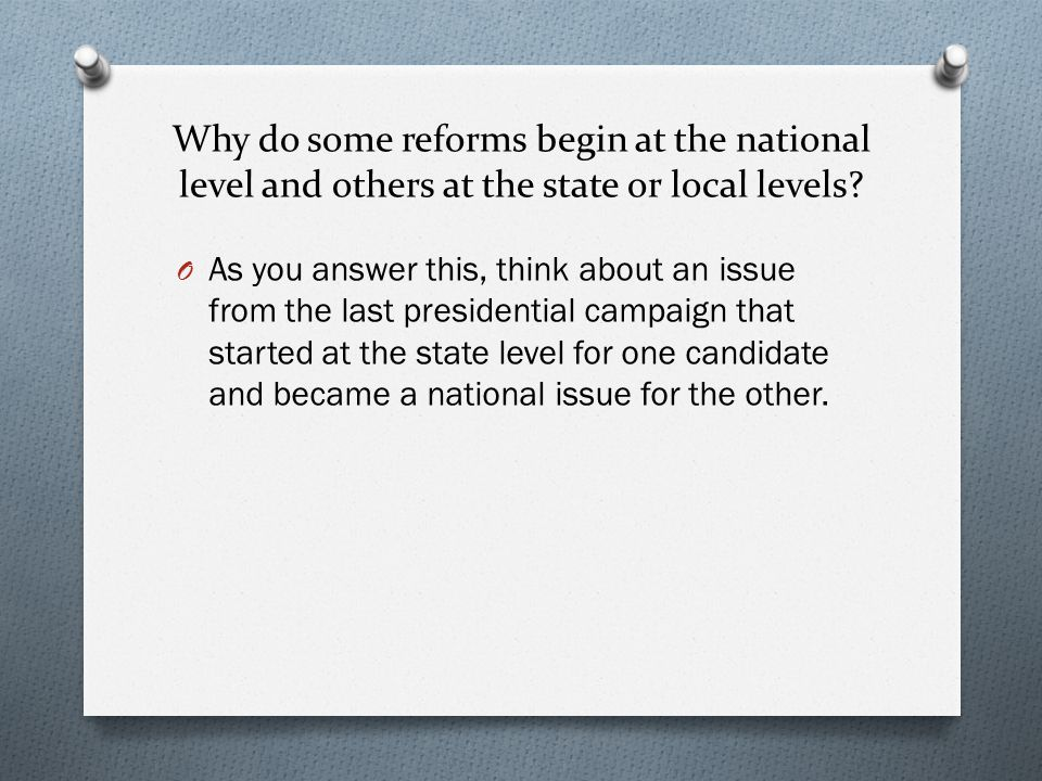 Why do some reforms begin at the national level and others at the state or local levels.
