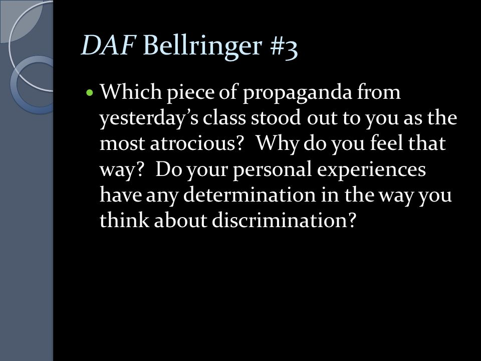 DAF Bellringer #3 Which piece of propaganda from yesterday's class stood out to you as the most atrocious? Why do you feel that way? Do your personal