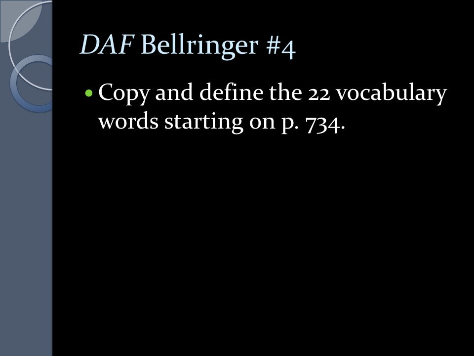 DAF Bellringer #4 Copy and define the 22 vocabulary words starting on p. 734.