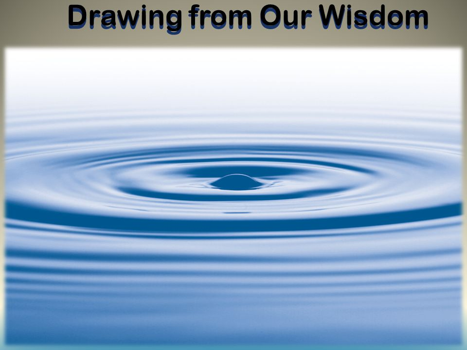 Drawing from Our Wisdom