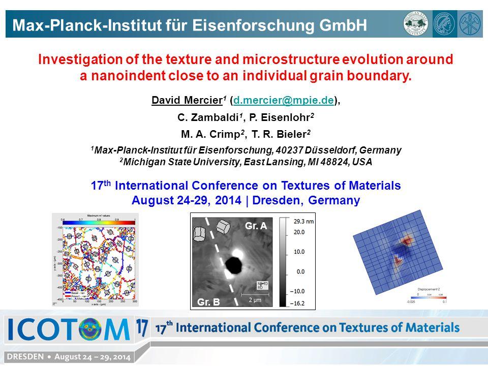 Max-Planck-Institut für Eisenforschung GmbH Investigation of the texture and microstructure evolution around a nanoindent close to an individual grain