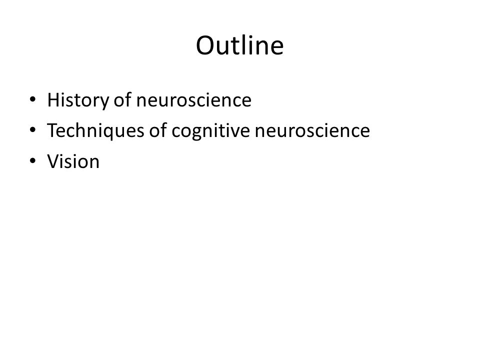 Outline History of neuroscience Techniques of cognitive neuroscience Vision