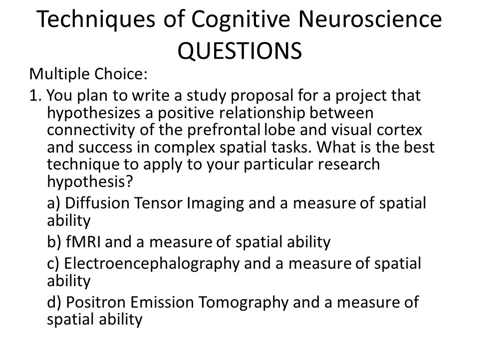 Techniques of Cognitive Neuroscience QUESTIONS Multiple Choice: 1.