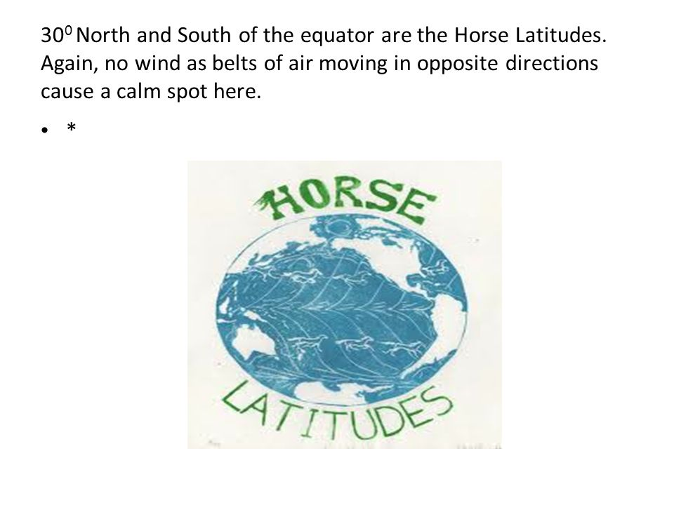 30 0 North and South of the equator are the Horse Latitudes.
