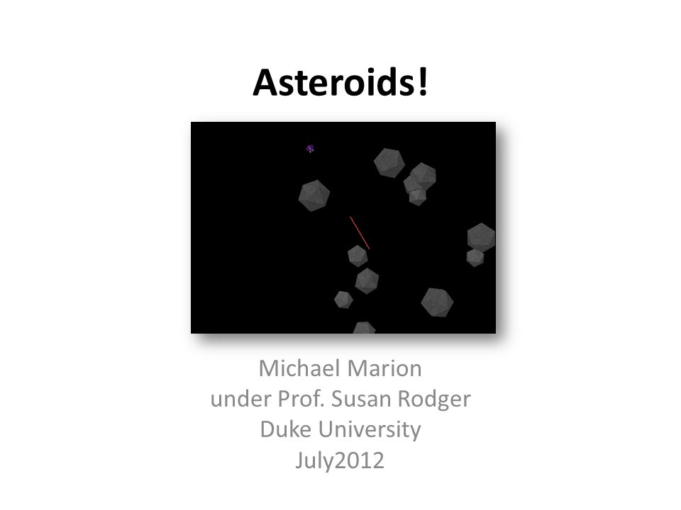 Asteroids! Michael Marion under Prof. Susan Rodger Duke University July2012