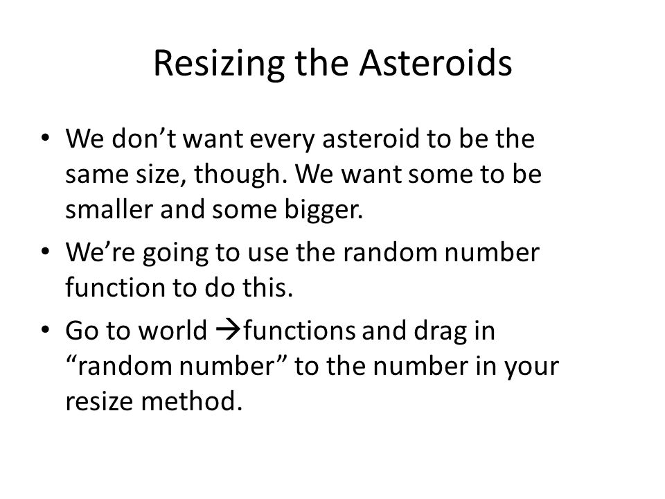 Resizing the Asteroids We don't want every asteroid to be the same size, though.
