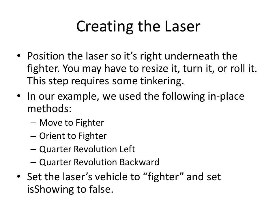 Creating the Laser Position the laser so it's right underneath the fighter. You may have to resize it, turn it, or roll it. This step requires some ti