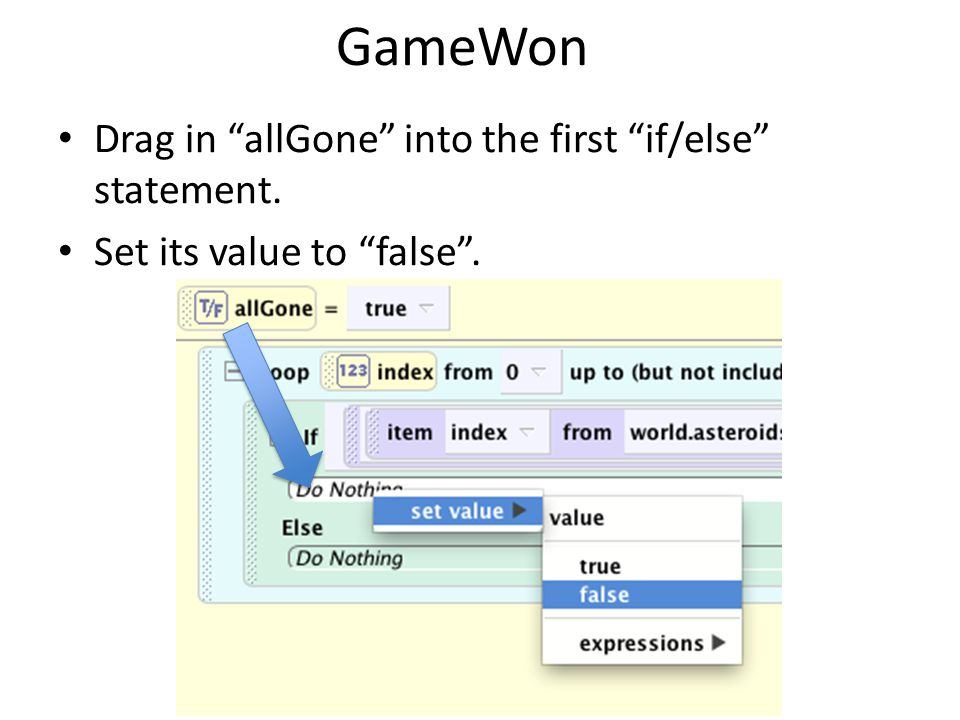 "GameWon Drag in ""allGone"" into the first ""if/else"" statement. Set its value to ""false""."