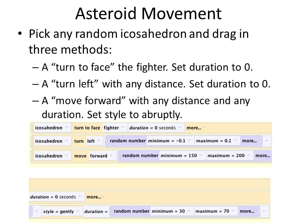 Asteroid Movement Pick any random icosahedron and drag in three methods: – A turn to face the fighter.