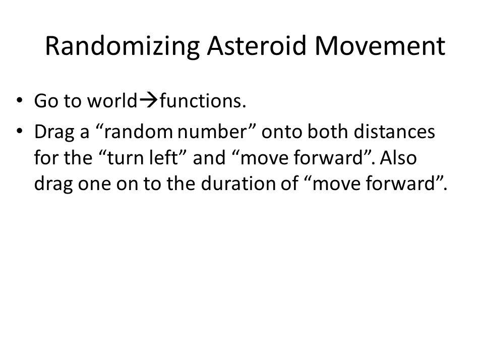 Randomizing Asteroid Movement Go to world  functions.